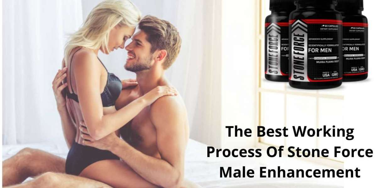 The Best Working Process Of Stone Force Male Enhancement